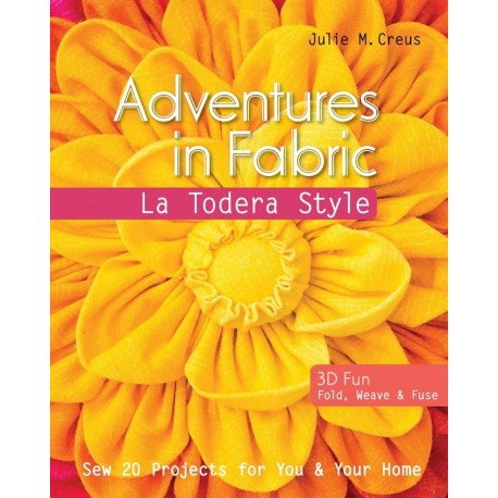 Adventures in Fabric La Todera Style - 144 pagine
