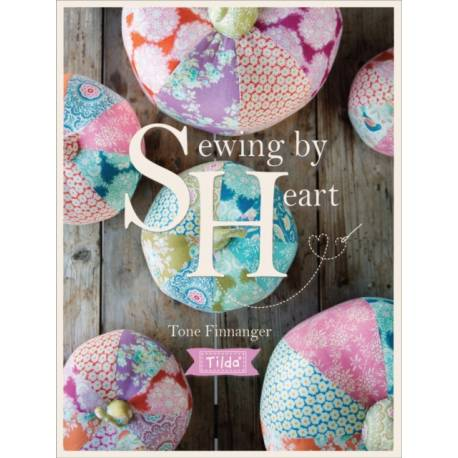 Tilda Sewing By Heart: For the love of fabrics - 144 pagine