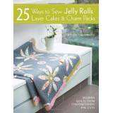 25 Ways to Sew Jelly Rolls, Layer Cakes & Charm Packs, Brioni Greenberg