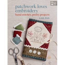 Patchwork Loves Embroidery - Hand Stitches, Pretty Projects