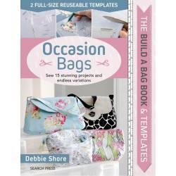 The Build a Bag Book: Occasion Bags, Sew 15 stunning projects and endless variations by Debbie Shore