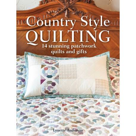 Country Style Quilting: 14 Straordinari Quilt Patchwork e Regali - Lynette Anderson - 9781446305959