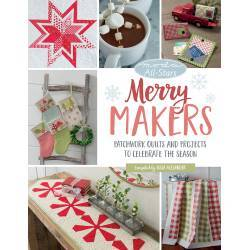 Moda All-Stars - Merry Makers - Patchwork Quilts and Projects to Celebrate the Season