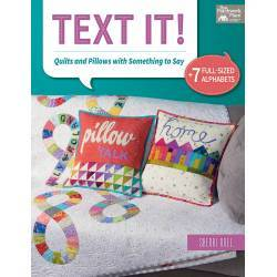 Text It! - Quilts and Pillows with Something to Say - 7 Full-Sized Alphabets