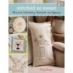 Stitched So Sweet - Whimsical Embroidery, Patchwork, and Applique