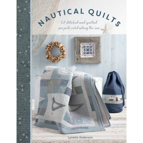 Nautical Quilts, Lynette Anderson - 12 Stitched and Quilted Projects Celebrating the Sea