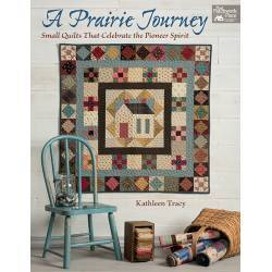 A Prairie Journey - Small Quilts That Celebrate the Pioneer Spirit - by Kathleen Tracy
