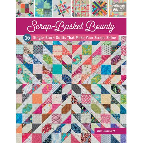 Scrap-Basket Bounty - 16 Single-Block Quilts That Make Your Scraps Shine - by Kim Brackett - Martingale
