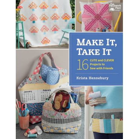 Make It, Take It - 16 Cute and Clever Projects to Sew with Friends - by Krista Hennebury