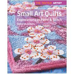 The Textile Artist: Small Art Quilts Esplorazioni in Paint & Stitch - by Deborah O'Hare
