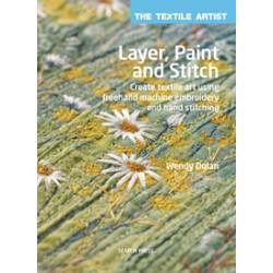 The Textile Artist: Layer, Paint and Stitch