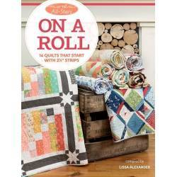Moda All-Stars - On a Roll - 14 Quilts partendo da Strisce da 2 1/2 pollici di Lissa Alexander