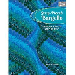 Strip-Pieced Bargello - Dynamic Quilts, Step by Step by Judith Steele