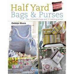 Half Yard Bags & Purses, Sew 12 beautiful bags and 12 matching purses by Debbie Shore