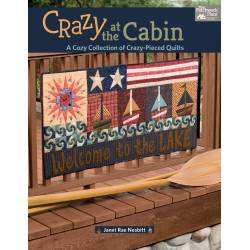 Crazy at the Cabin - A Cozy Collection of Crazy-Pieced Quilts by Janet Nesbitt