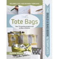 The Build a Bag Book: Tote Bags, Sew 15 stunning projects and endless variations by Debbie Shore