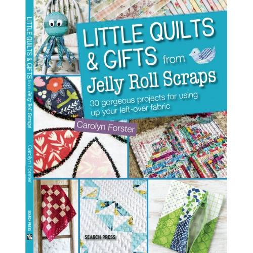 Little Quilts & Gifts from Jelly Roll Scraps, Carolyn Forster