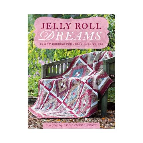 Jelly Roll Dreams: 12 New Designs For Jelly Roll Quilts, Pam & Nicky Lintott