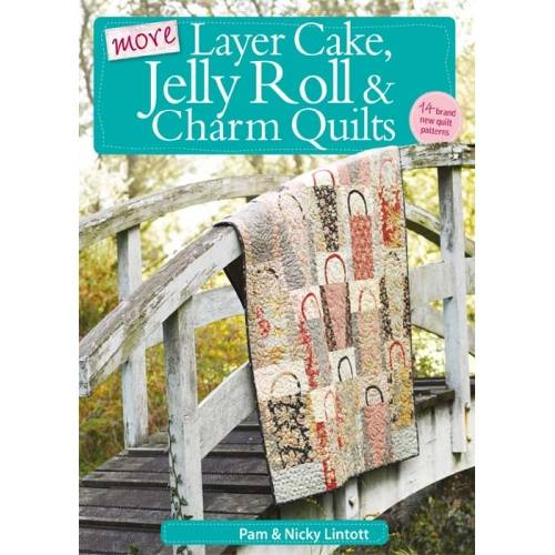 More Layer Cake, Jelly Roll & Charm Quilts, Pam & Nicky Lintott