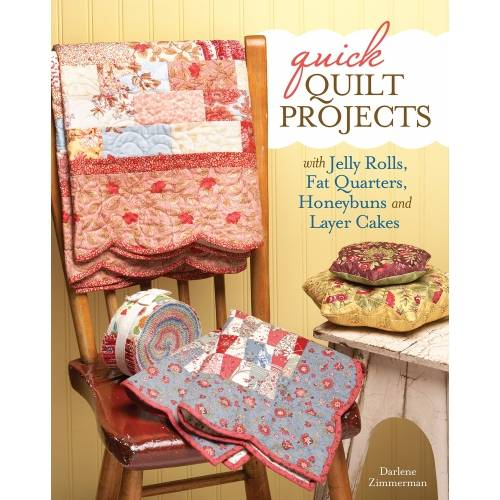 Quick Quilt Projects with Jelly Rolls, Fat Quarters, Honeybuns and Layer Cakes, Darlene Zimmerman