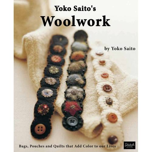 Yoko Saito's Woolwork - Bags, Pouches and Quilts that Add Color to our Lives