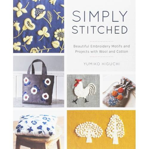 Simply Stitched, Beautiful Embroidery Motifs and Projects with Wool and Cotton - Yumiko Higuchi