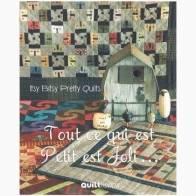 Tout ce qui est petit est joli - Itsy Bitsy Pretty Quilts