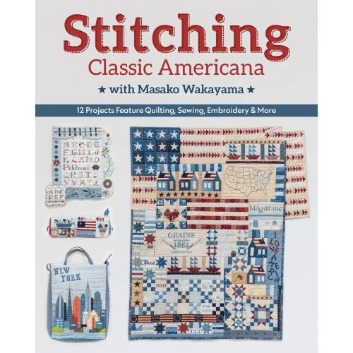 Stitching Classic Americana with Masako Wakayama, 12 projects feature quilting, sewing, embroidery & more