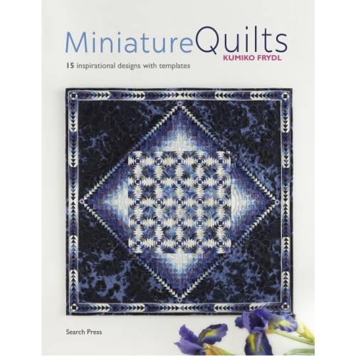 Miniature Quilts, 15 inspirational designs with templates by Kumiko Frydl