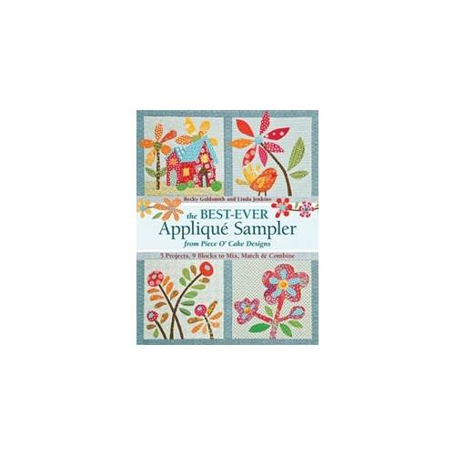 The Best Ever Appliqué Sampler from Piece O' Cake Designs,5 Projects, 9 Blocks to Mix, Match & Combine by B. Goldsmith