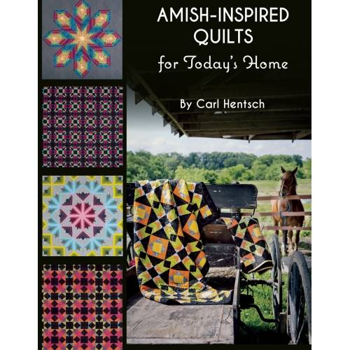 Amish-Inspired Quilts for Today's Home, 10 brilliant patchwork quilts by Carl Hentsch