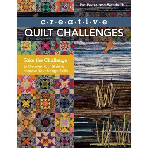 Creative Quilt Challenges, Take the Challenge by Pat Pease