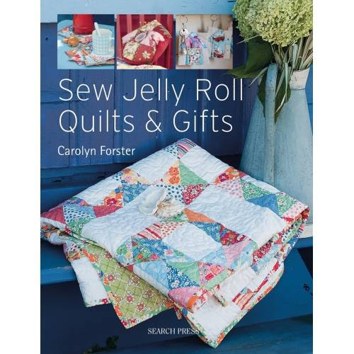 Sew Jelly Roll Quilts and Gifts, by Carolyn Forster