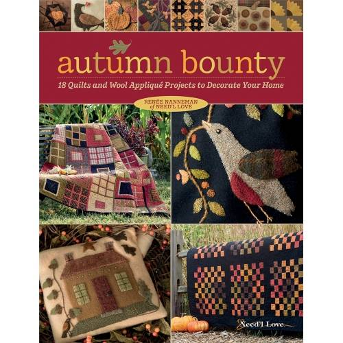 Autumn Bounty - 18 Quilts and Wool Appliqué Projects to Decorate Your Home by Renee Nanneman