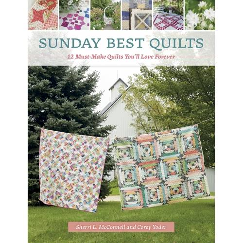 Sunday Best Quilts - 12 Must-Make Quilts You'll Love Forever, by Corey Yoder, Sherri L. McConnell
