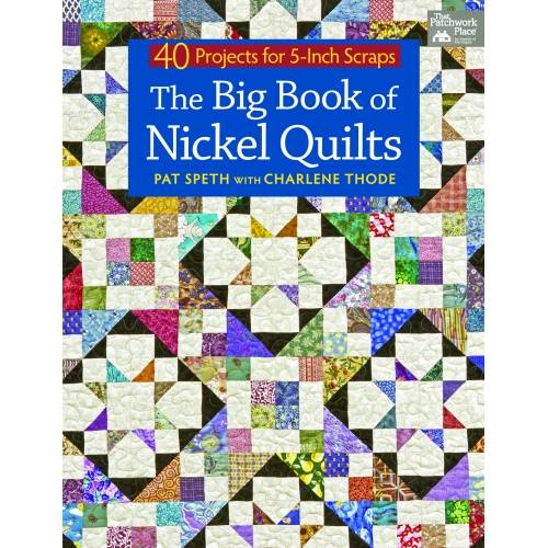 The Big Book of Nickel Quilts - 40 Projects for 5-Inch Scraps by Pat Speth, Charlene Thode