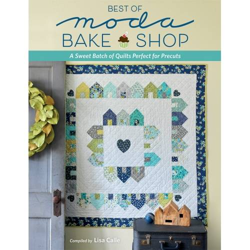 Best of Moda Bake Shop - A Sweet Batch of Quilts Perfect for Precuts, by Lisa Calle