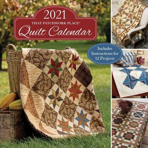 2021 That Patchwork Place Quilt Calendar - Includes Instructions for 12 Projects