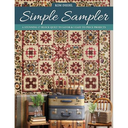 Simple Sampler - A Stunning 17-Block Quilt to Savor & 5 Easy-to-Piece Projects by Kim Diehl