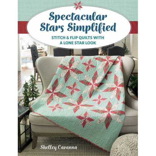 Spectacular Stars Simplified - Stitch & Flip Quilts with a Lone Star Look by Shelley Cavanna