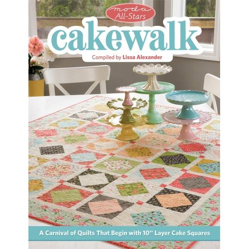 """Moda All-Stars - Cakewalk - A Carnival of Quilts That Begin with 10"""" Layer Cake Squares by Lissa Alexander"""