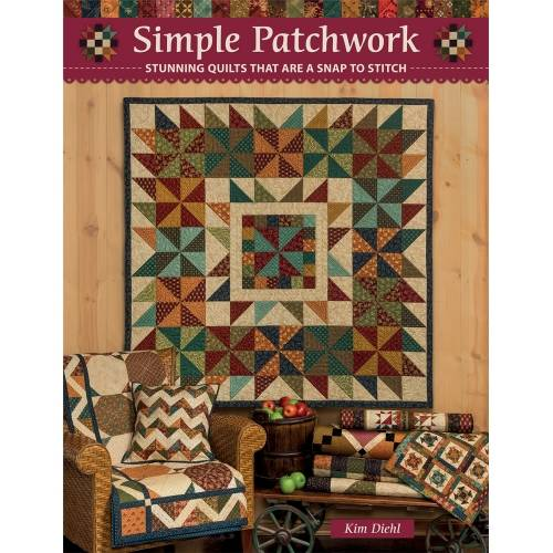 Simple Patchwork: Stunning Quilts That Are a Snap to Stitch, Kim Diehl