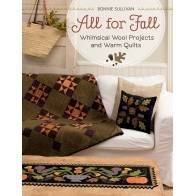 All for Fall - Whimsical Wool Projects and Warm Quilts by Bonnie Sullivan