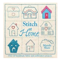 Stitch at Home: Over 20 Handmade Fabric and Embroidery Projects di Mandy Shaw
