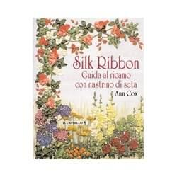Il Castello - Silk ribbon. Guida al ricamo con nastrino di seta
