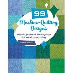 99 Machine-Quilting Designs - Ideas & Options for Walking-Foot & Free-Motion Quiltingby Christa Watson
