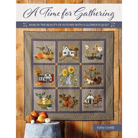 A Time for Gathering - Bask in the Beauty of Autumn with a Glorious Quilt by Kathy Cardiff - Martingale Martingale - 1