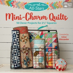 """Moda All-Stars - Mini-Charm Quilts - 18 Clever Projects for 2-1/2"""" Squares by Lissa Alexander - Martingale"""
