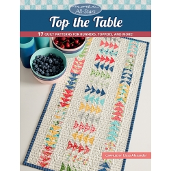 Moda All-Stars - Top the Table - 17 Quilt Patterns for Runners, Toppers, and More! - by Lissa Alexander - Martingale