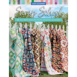 Scrap School - 12 All-New Designs from Amazing Quilters by Lissa Alexander - Martingale